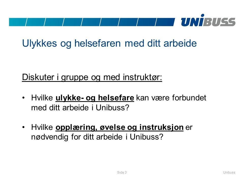 UnibussSide 3 Ulykkes og helsefaren med ditt arbeide Diskuter i gruppe og med instruktør: •Hvilke ulykke- og helsefare kan være forbundet med ditt arb