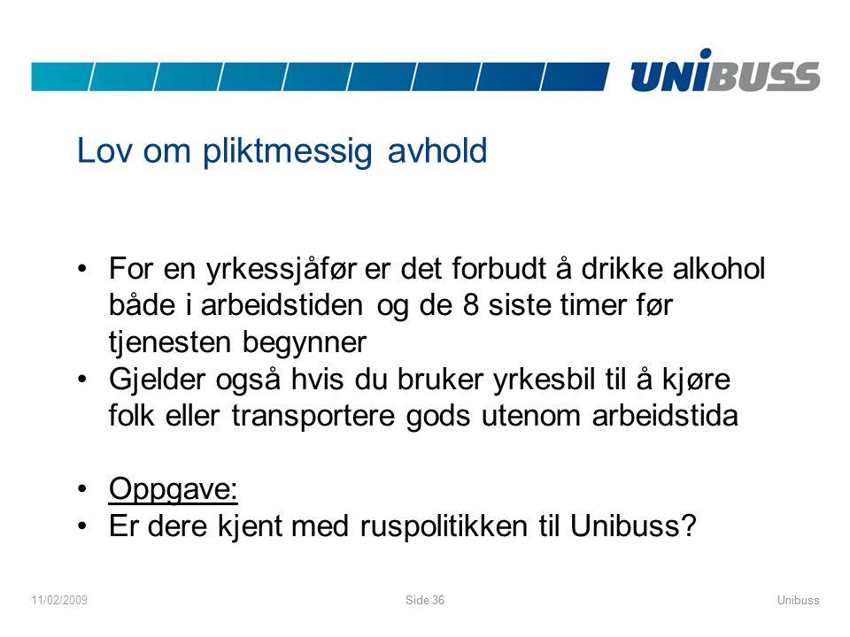 UnibussSide 3611/02/2009UnibussSide 36 Lov om pliktmessig avhold •For en yrkessjåfør er det forbudt å drikke alkohol både i arbeidstiden og de 8 siste