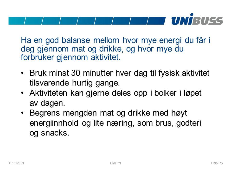 UnibussSide 3911/02/2009UnibussSide 39 Ha en god balanse mellom hvor mye energi du får i deg gjennom mat og drikke, og hvor mye du forbruker gjennom a