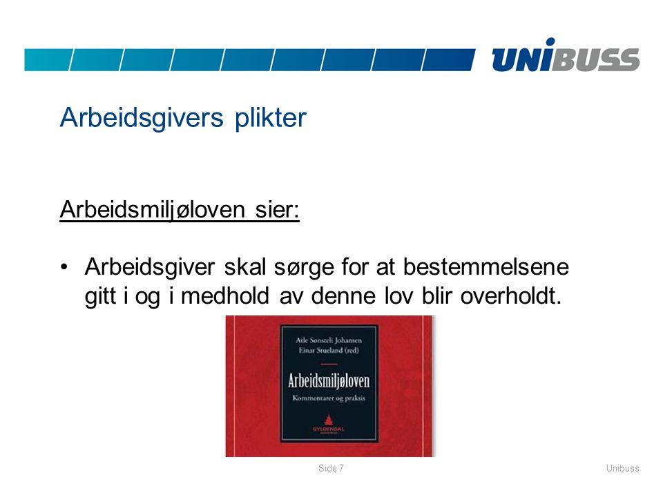 UnibussSide 7 Arbeidsgivers plikter Arbeidsmiljøloven sier: •Arbeidsgiver skal sørge for at bestemmelsene gitt i og i medhold av denne lov blir overho