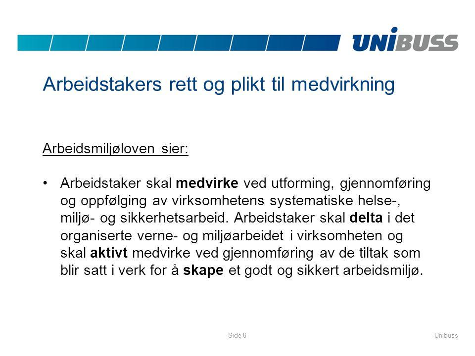 UnibussSide 8 Arbeidstakers rett og plikt til medvirkning Arbeidsmiljøloven sier: •Arbeidstaker skal medvirke ved utforming, gjennomføring og oppfølgi