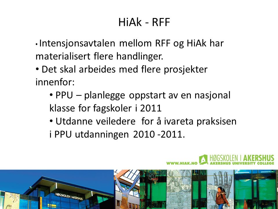 HiAk - RFF • Intensjonsavtalen mellom RFF og HiAk har materialisert flere handlinger.