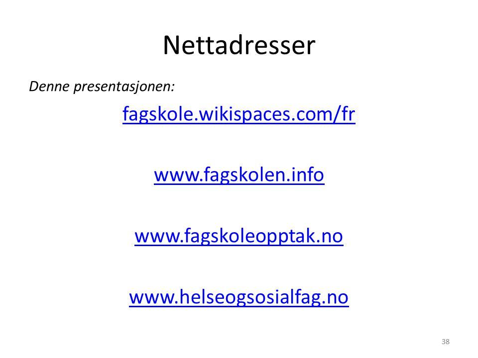 38 Nettadresser Denne presentasjonen: fagskole.wikispaces.com/fr www.fagskolen.info www.fagskoleopptak.no www.helseogsosialfag.no