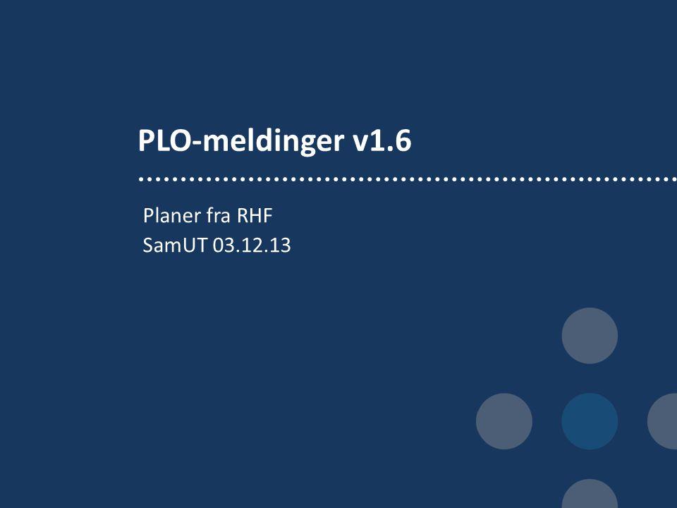 PLO-meldinger v1.6 Planer fra RHF SamUT 03.12.13