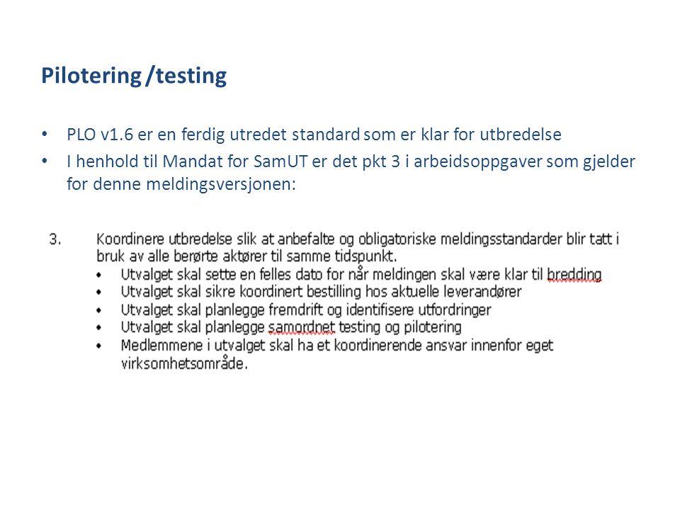 Pilotering /testing • PLO v1.6 er en ferdig utredet standard som er klar for utbredelse • I henhold til Mandat for SamUT er det pkt 3 i arbeidsoppgaver som gjelder for denne meldingsversjonen: