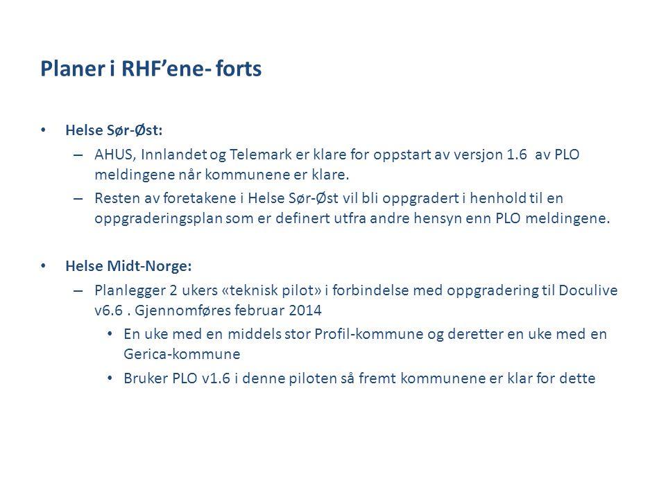 Planer i RHF'ene- forts • Helse Sør-Øst: – AHUS, Innlandet og Telemark er klare for oppstart av versjon 1.6 av PLO meldingene når kommunene er klare.