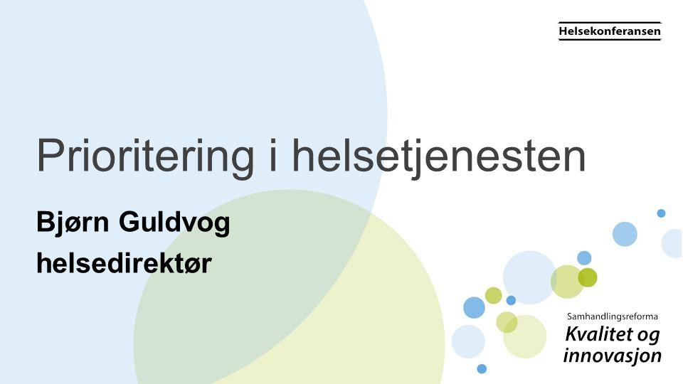 Prioritering i helsetjenesten Bjørn Guldvog helsedirektør