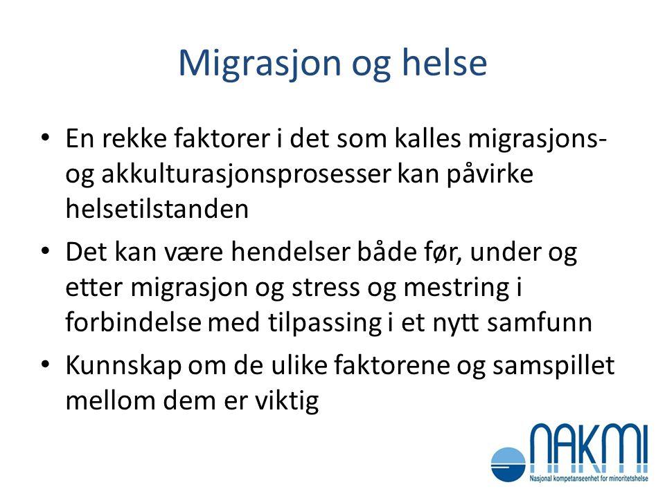 Migrasjon og helse • En rekke faktorer i det som kalles migrasjons- og akkulturasjonsprosesser kan påvirke helsetilstanden • Det kan være hendelser bå