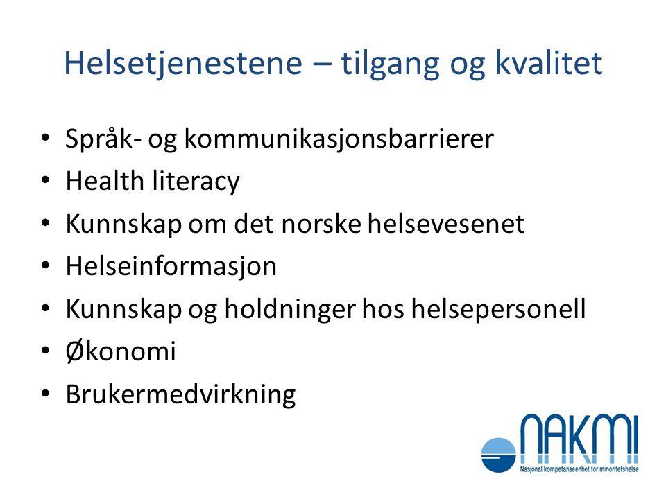 Helsetjenestene – tilgang og kvalitet • Språk- og kommunikasjonsbarrierer • Health literacy • Kunnskap om det norske helsevesenet • Helseinformasjon •
