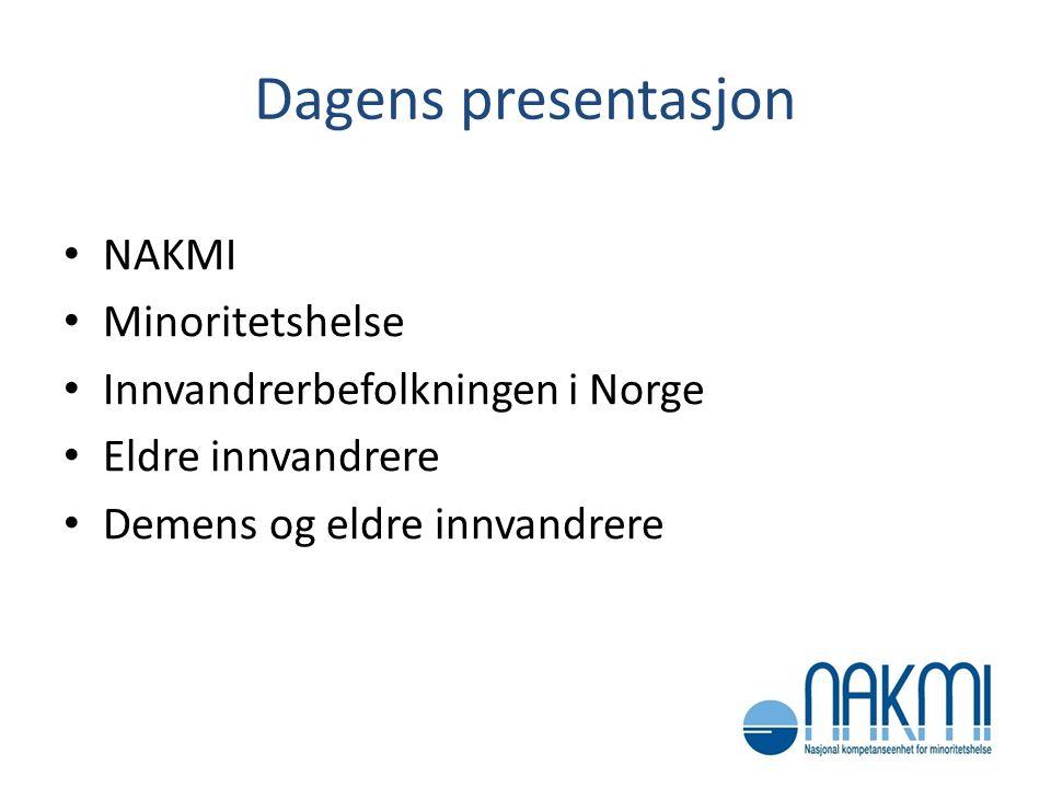 Dagens presentasjon • NAKMI • Minoritetshelse • Innvandrerbefolkningen i Norge • Eldre innvandrere • Demens og eldre innvandrere