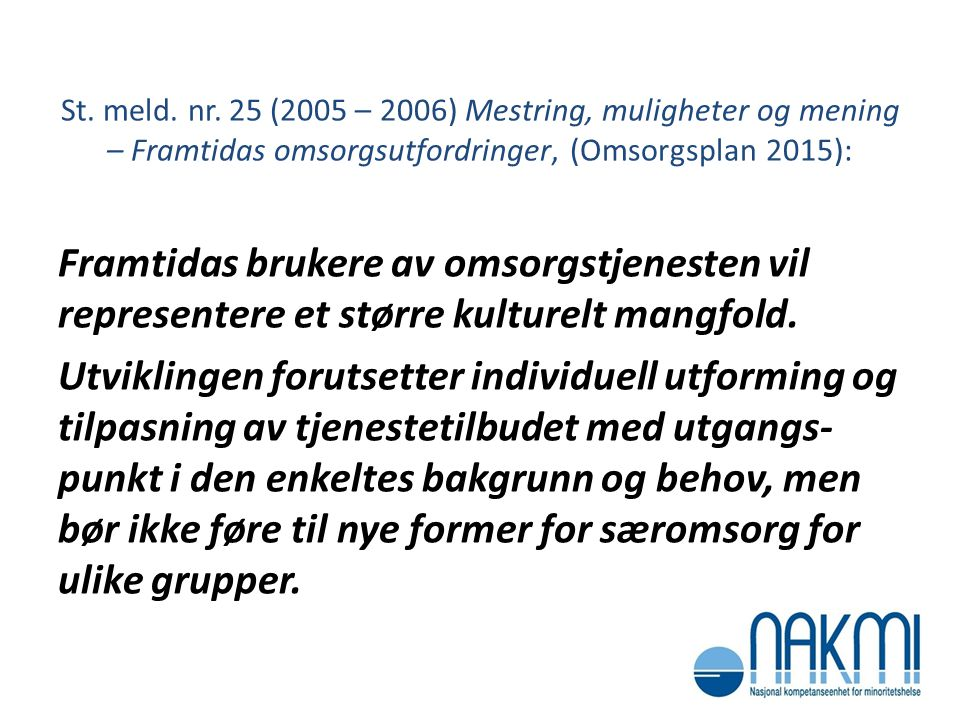 St. meld. nr. 25 (2005 – 2006) Mestring, muligheter og mening – Framtidas omsorgsutfordringer, (Omsorgsplan 2015): Framtidas brukere av omsorgstjenest