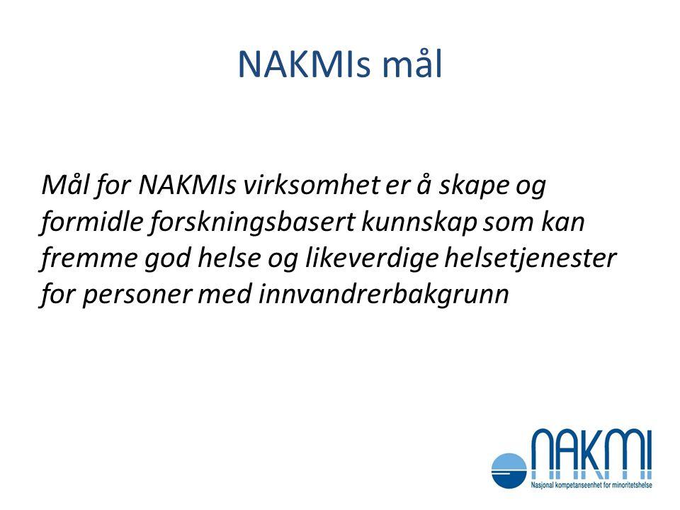 NAKMIs mål Mål for NAKMIs virksomhet er å skape og formidle forskningsbasert kunnskap som kan fremme god helse og likeverdige helsetjenester for perso