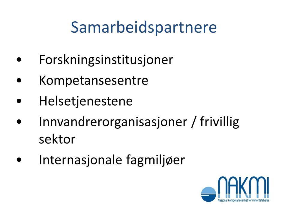 Samarbeidspartnere •Forskningsinstitusjoner •Kompetansesentre •Helsetjenestene •Innvandrerorganisasjoner / frivillig sektor •Internasjonale fagmiljøer