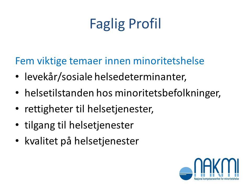 Faglig Profil Fem viktige temaer innen minoritetshelse • levekår/sosiale helsedeterminanter, • helsetilstanden hos minoritetsbefolkninger, • rettighet