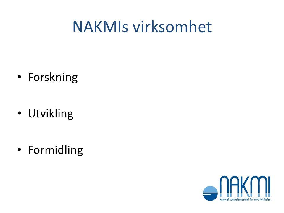 NAKMIs virksomhet • Forskning • Utvikling • Formidling