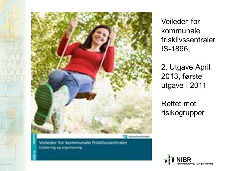 Veileder for kommunale frisklivssentraler, IS-1896, 2. Utgave April 2013, første utgave i 2011 Rettet mot risikogrupper