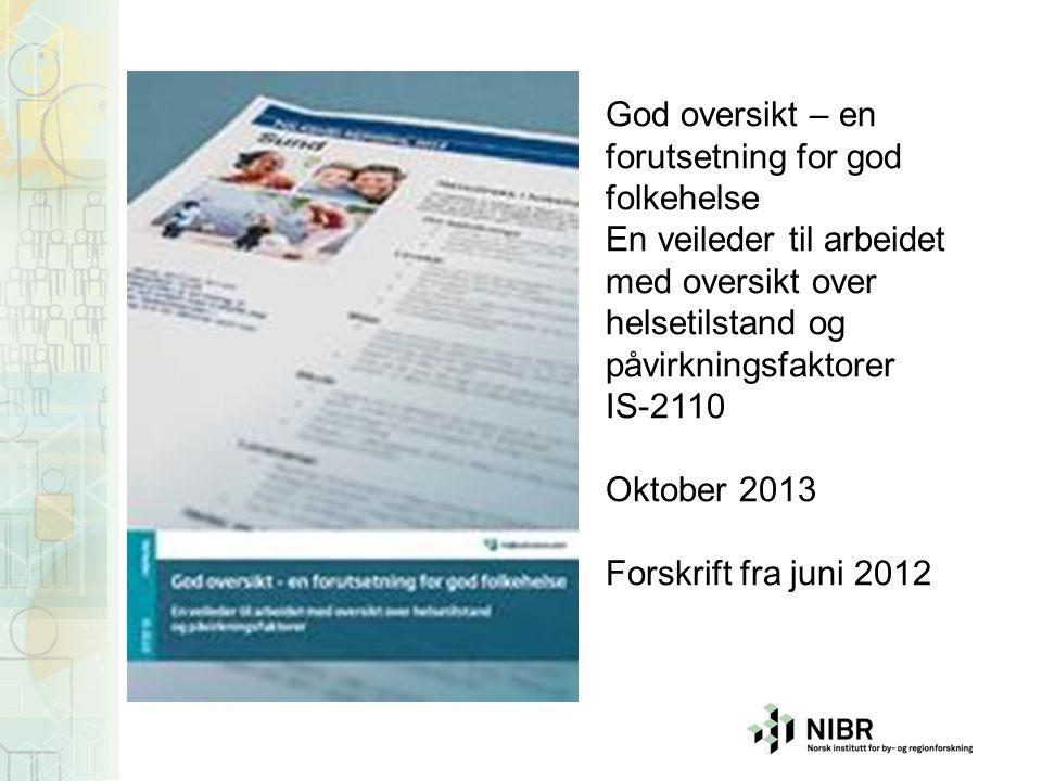 God oversikt – en forutsetning for god folkehelse En veileder til arbeidet med oversikt over helsetilstand og påvirkningsfaktorer IS-2110 Oktober 2013