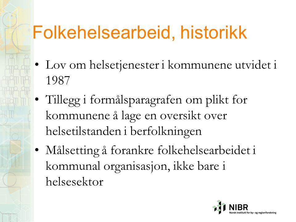 Folkehelsearbeid, historikk •Lov om helsetjenester i kommunene utvidet i 1987 •Tillegg i formålsparagrafen om plikt for kommunene å lage en oversikt o