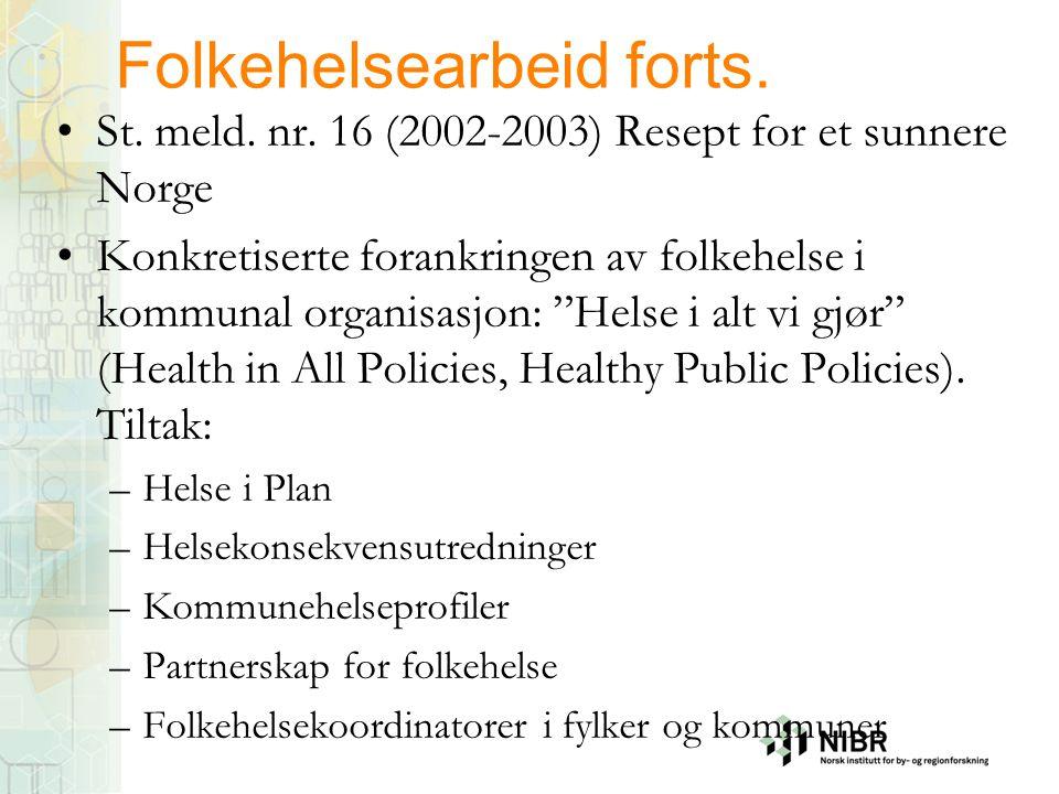 """Folkehelsearbeid forts. •St. meld. nr. 16 (2002-2003) Resept for et sunnere Norge •Konkretiserte forankringen av folkehelse i kommunal organisasjon: """""""
