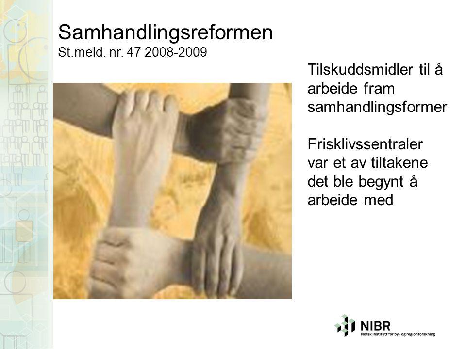 Samhandlingsreformen St.meld. nr. 47 2008-2009 Tilskuddsmidler til å arbeide fram samhandlingsformer Frisklivssentraler var et av tiltakene det ble be