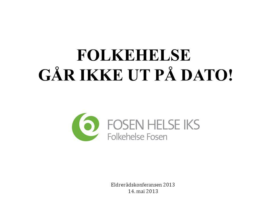 Eldrerådskonferansen 2013 14. mai 2013 FOLKEHELSE GÅR IKKE UT PÅ DATO!