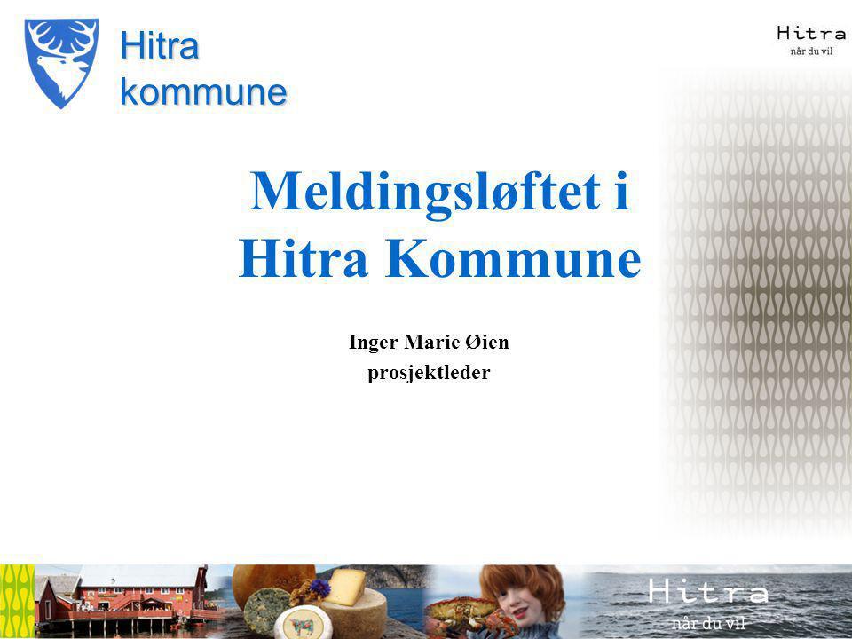 Hitra kommune Meldingsløftet i Hitra Kommune Inger Marie Øien prosjektleder