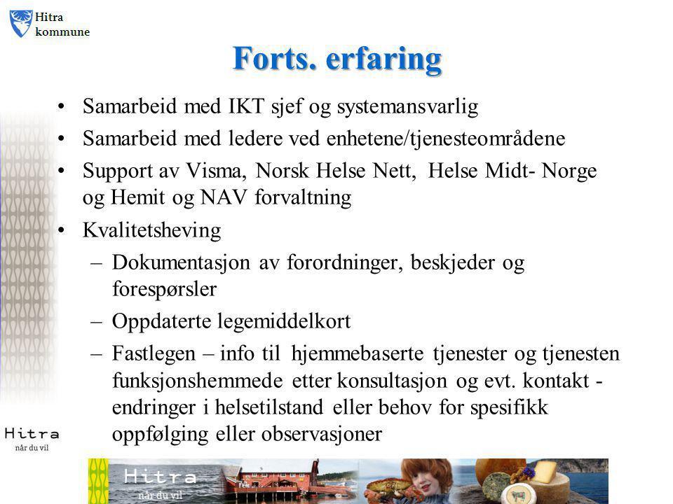 Forts. erfaring •Samarbeid med IKT sjef og systemansvarlig •Samarbeid med ledere ved enhetene/tjenesteområdene •Support av Visma, Norsk Helse Nett, He
