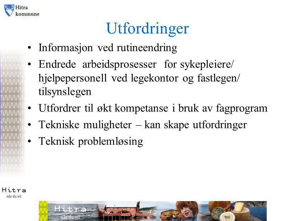 Utfordringer •Informasjon ved rutineendring •Endrede arbeidsprosesser for sykepleiere/ hjelpepersonell ved legekontor og fastlegen/ tilsynslegen •Utfo