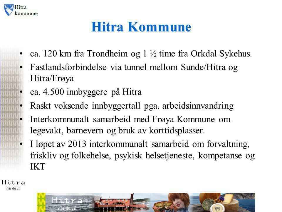 Hitra Kommune •ca. 120 km fra Trondheim og 1 ½ time fra Orkdal Sykehus. •Fastlandsforbindelse via tunnel mellom Sunde/Hitra og Hitra/Frøya •ca. 4.500