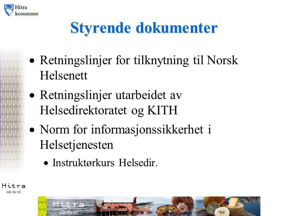 Styrende dokumenter  Retningslinjer for tilknytning til Norsk Helsenett  Retningslinjer utarbeidet av Helsedirektoratet og KITH  Norm for informasjonssikkerhet i Helsetjenesten  Instruktørkurs Helsedir.
