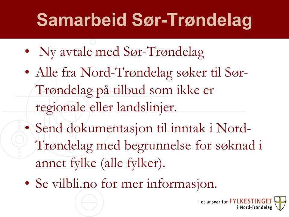 Samarbeid Sør-Trøndelag • Ny avtale med Sør-Trøndelag •Alle fra Nord-Trøndelag søker til Sør- Trøndelag på tilbud som ikke er regionale eller landslinjer.