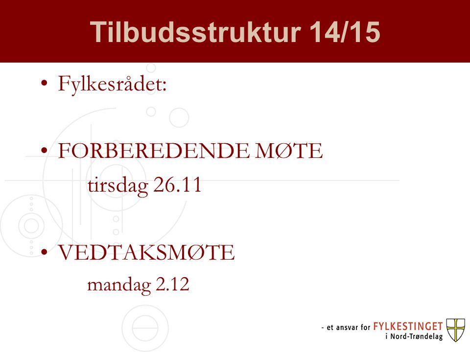 Tilbudsstruktur 14/15 •Fylkesrådet: •FORBEREDENDE MØTE tirsdag 26.11 •VEDTAKSMØTE mandag 2.12