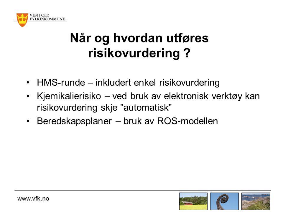 www.vfk.no Når og hvordan utføres risikovurdering ? •HMS-runde – inkludert enkel risikovurdering •Kjemikalierisiko – ved bruk av elektronisk verktøy k