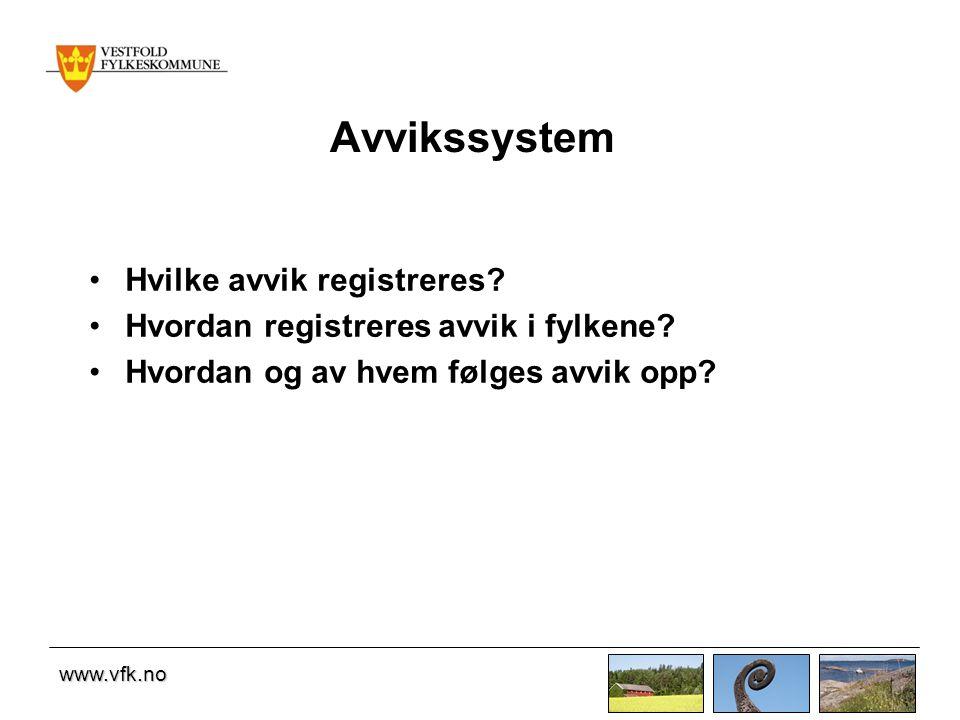 www.vfk.no Avvikssystem •Hvilke avvik registreres? •Hvordan registreres avvik i fylkene? •Hvordan og av hvem følges avvik opp?