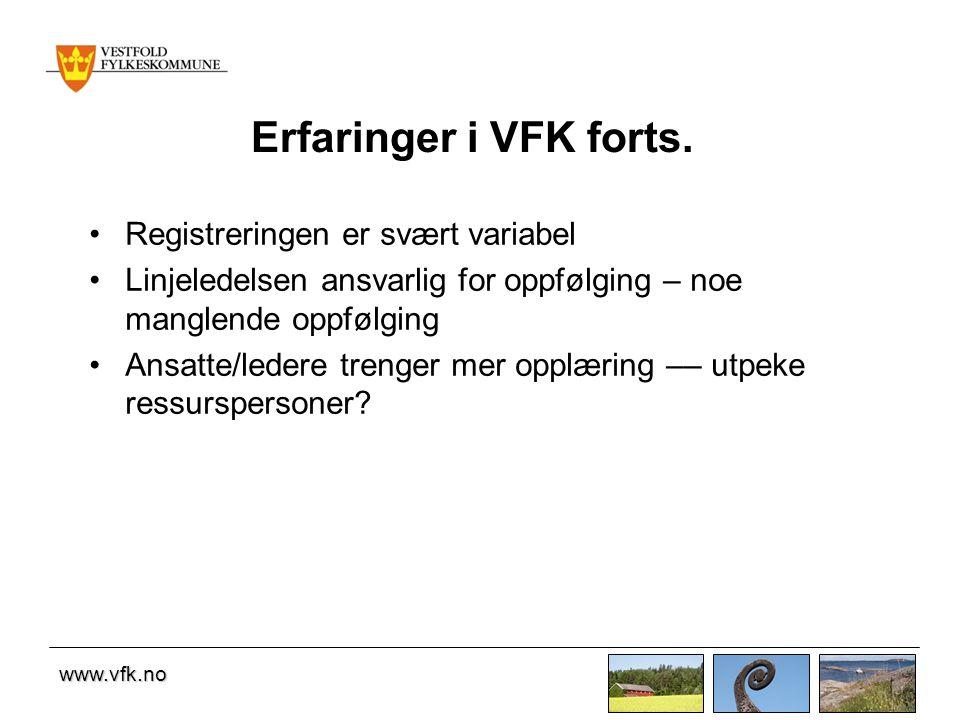 www.vfk.no Erfaringer i VFK forts. •Registreringen er svært variabel •Linjeledelsen ansvarlig for oppfølging – noe manglende oppfølging •Ansatte/leder