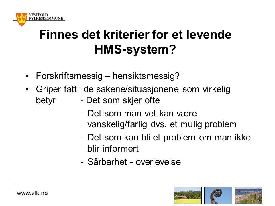 www.vfk.no Finnes det kriterier for et levende HMS-system? •Forskriftsmessig – hensiktsmessig? •Griper fatt i de sakene/situasjonene som virkelig bety