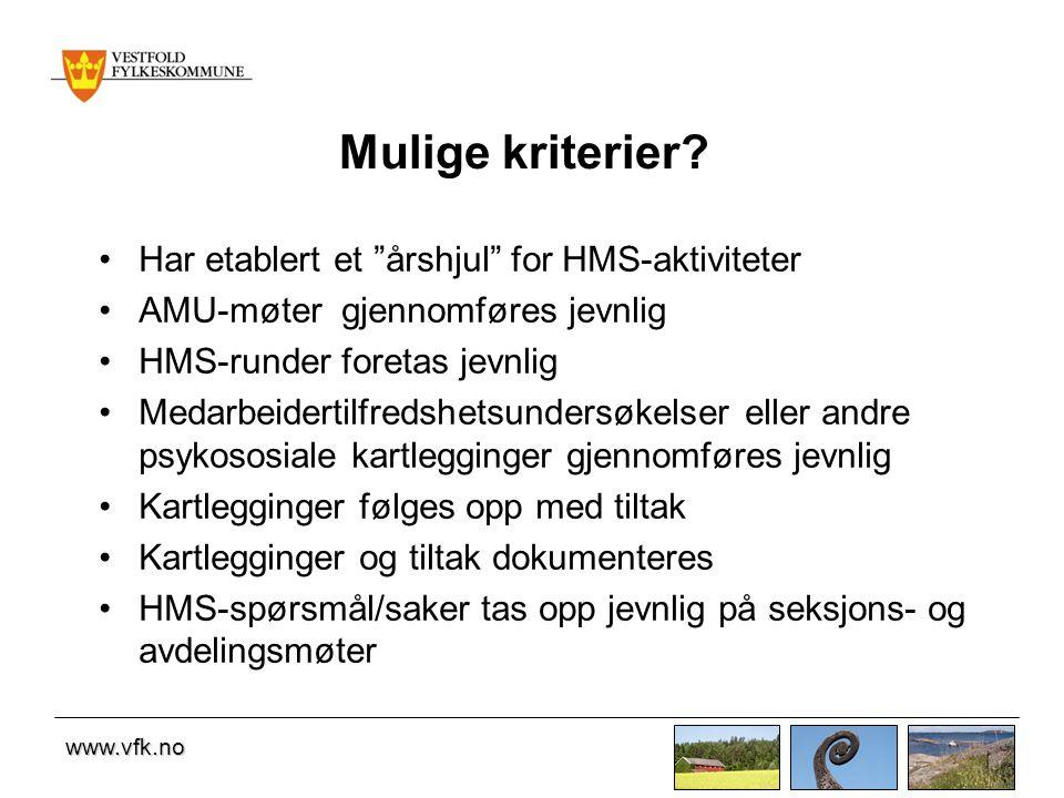 """www.vfk.no Mulige kriterier? •Har etablert et """"årshjul"""" for HMS-aktiviteter •AMU-møter gjennomføres jevnlig •HMS-runder foretas jevnlig •Medarbeiderti"""