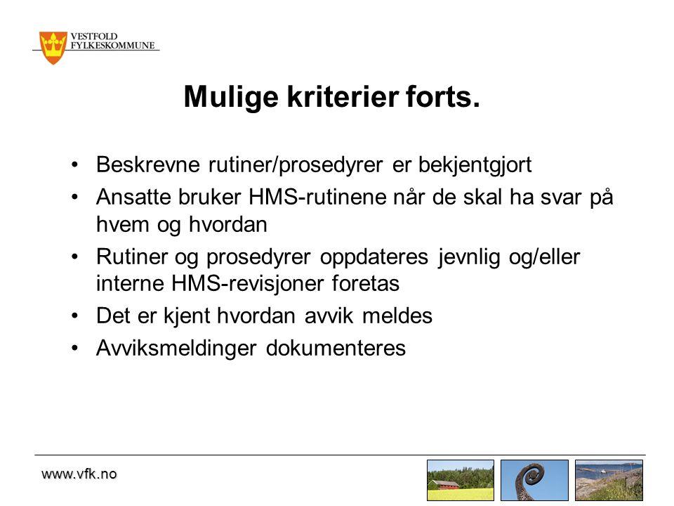www.vfk.no Mulige kriterier forts. •Beskrevne rutiner/prosedyrer er bekjentgjort •Ansatte bruker HMS-rutinene når de skal ha svar på hvem og hvordan •