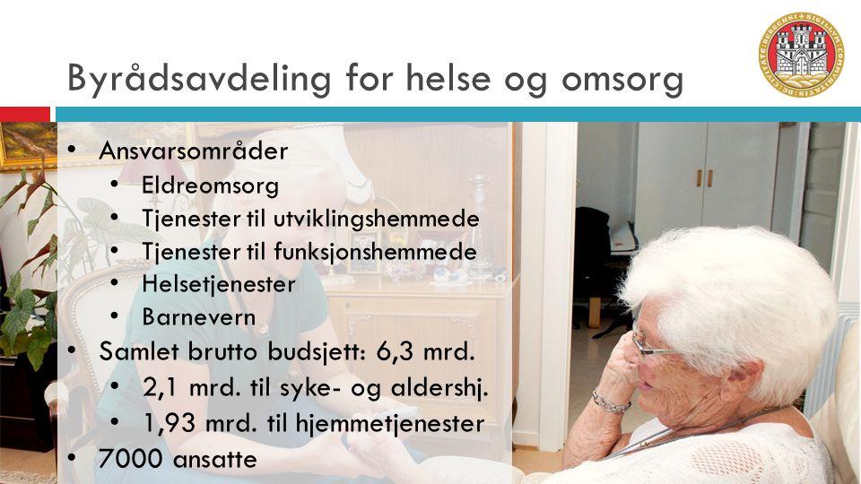 Byrådsavdeling for helse og omsorg • Ansvarsområder • Eldreomsorg • Tjenester til utviklingshemmede • Tjenester til funksjonshemmede • Helsetjenester