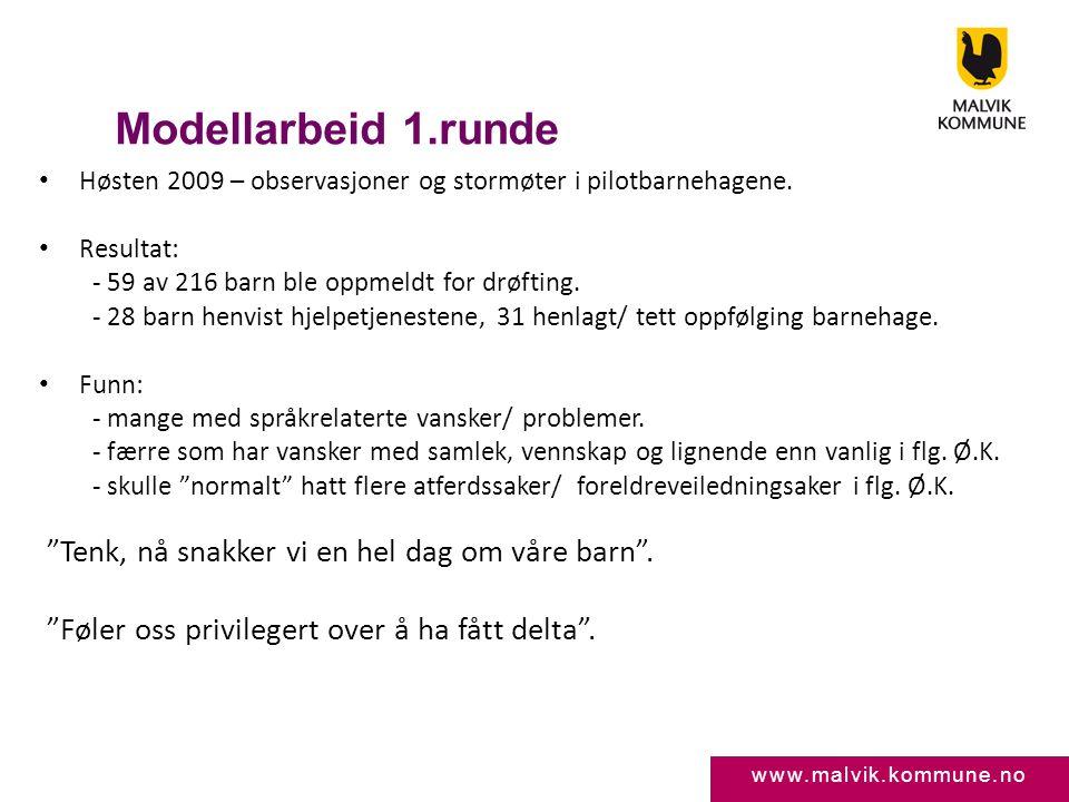www.malvik.kommune.no Modellarbeid 1.runde • Høsten 2009 – observasjoner og stormøter i pilotbarnehagene. • Resultat: - 59 av 216 barn ble oppmeldt fo