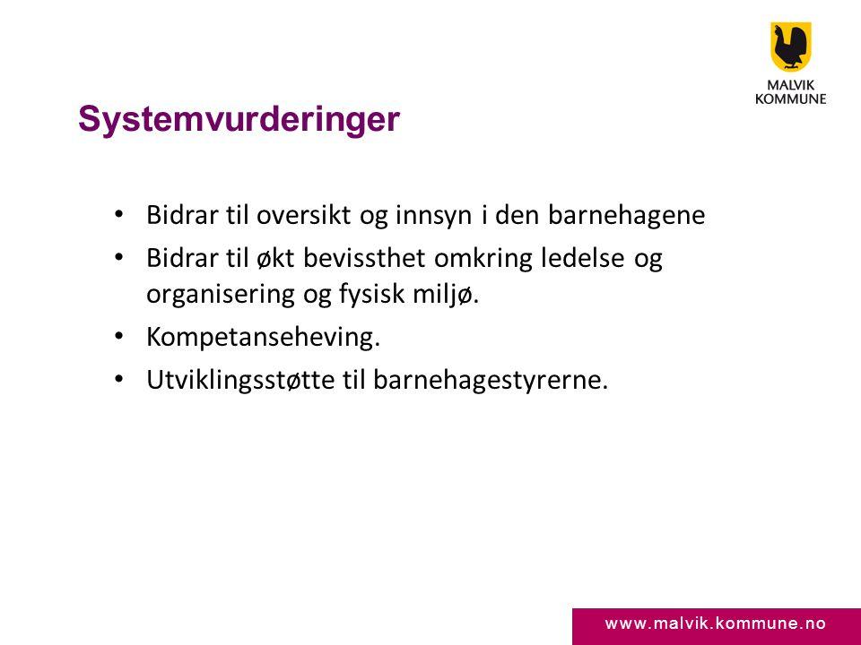 www.malvik.kommune.no Systemvurderinger • Bidrar til oversikt og innsyn i den barnehagene • Bidrar til økt bevissthet omkring ledelse og organisering