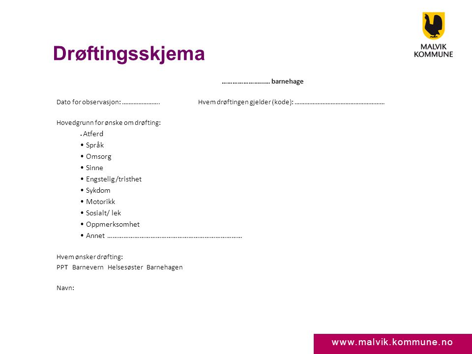 www.malvik.kommune.no Drøftingsskjema …………………...… barnehage Dato for observasjon: ………………….. Hvem drøftingen gjelder (kode): ………………………………………………. Hovedg
