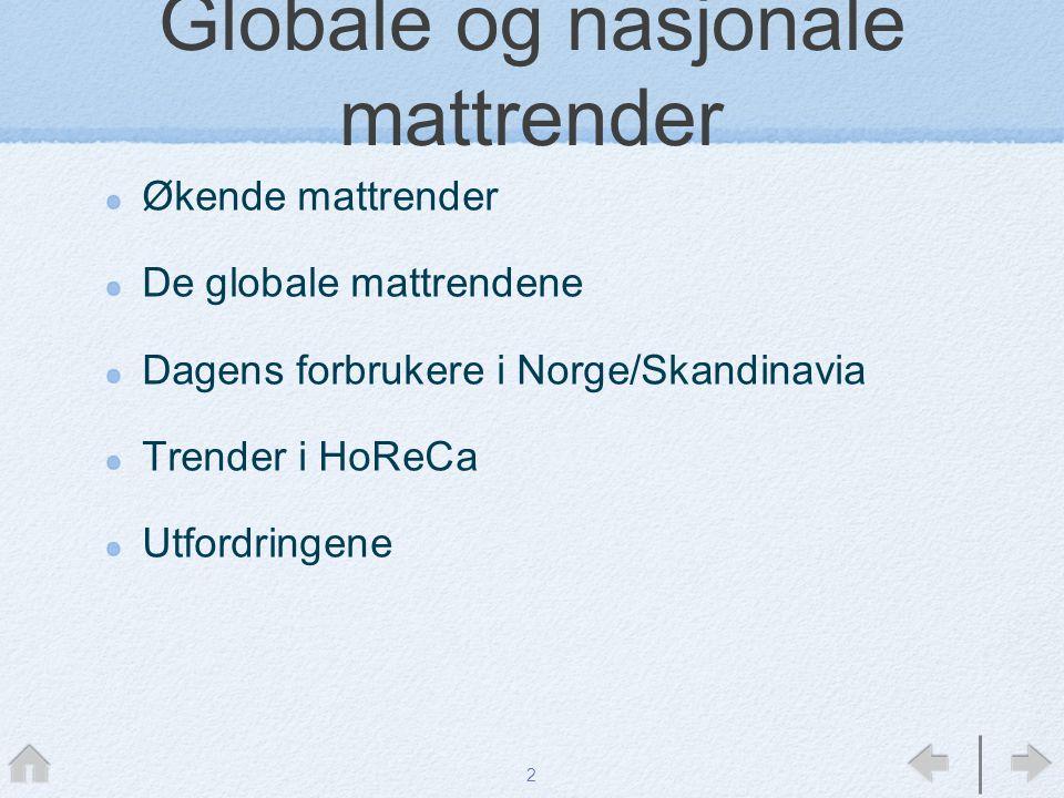 Globale og nasjonale mattrender Økende mattrender De globale mattrendene Dagens forbrukere i Norge/Skandinavia Trender i HoReCa Utfordringene 2