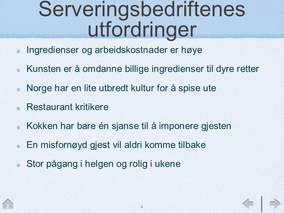 Serveringsbedriftenes utfordringer Ingredienser og arbeidskostnader er høye Kunsten er å omdanne billige ingredienser til dyre retter Norge har en lit