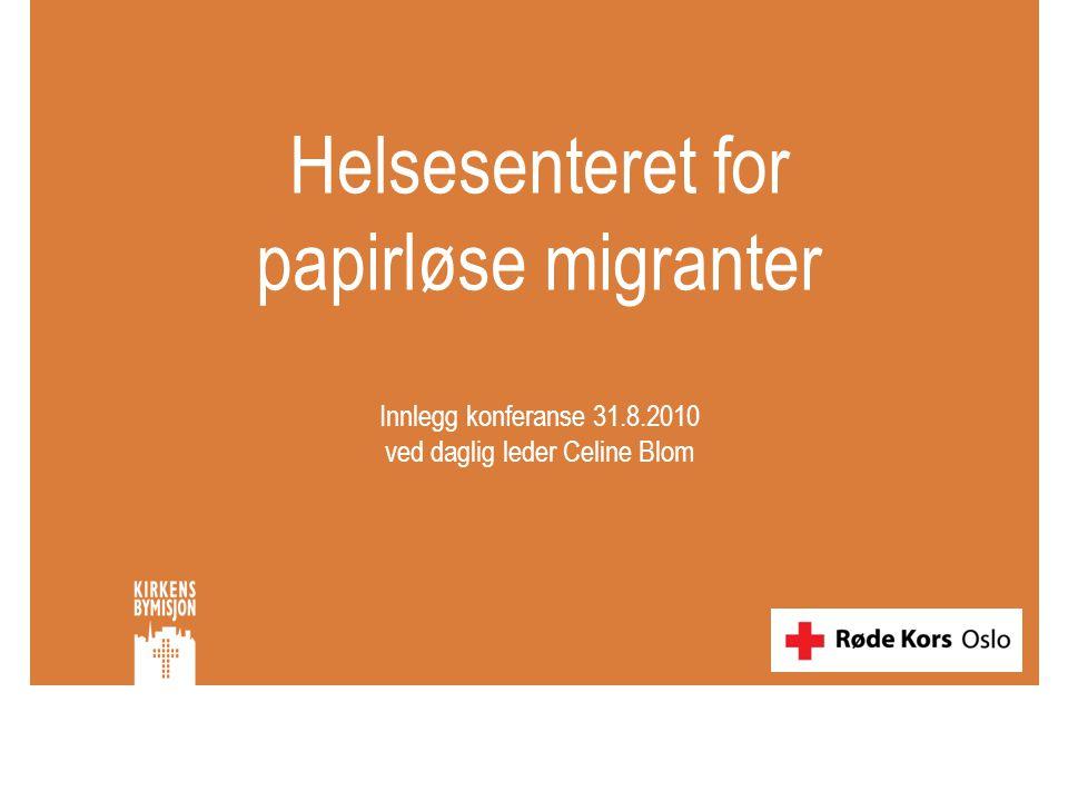 Helsesenteret for papirløse migranter Innlegg konferanse 31.8.2010 ved daglig leder Celine Blom