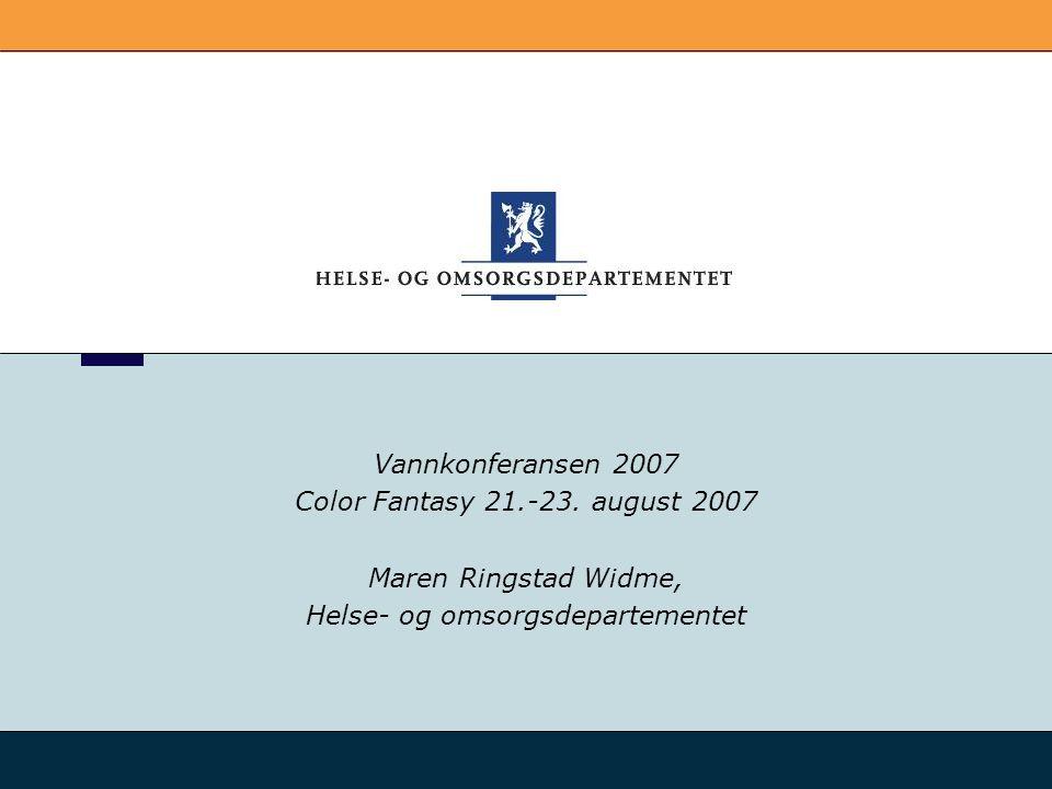 Vannkonferansen 2007 Color Fantasy 21.-23. august 2007 Maren Ringstad Widme, Helse- og omsorgsdepartementet