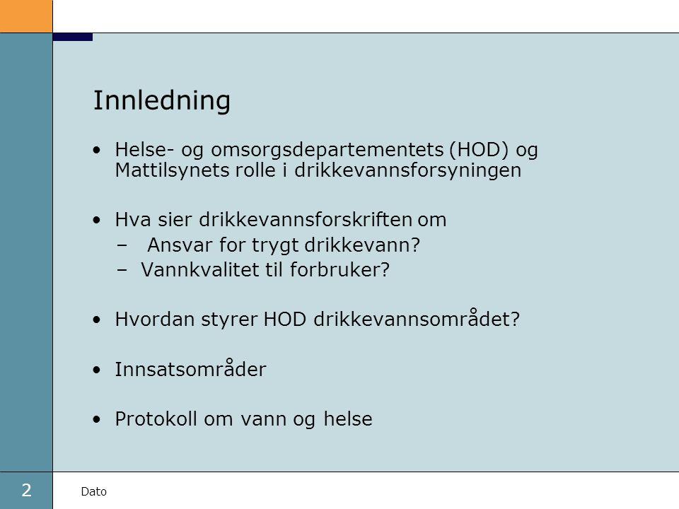 2 Dato Innledning •Helse- og omsorgsdepartementets (HOD) og Mattilsynets rolle i drikkevannsforsyningen •Hva sier drikkevannsforskriften om – Ansvar f