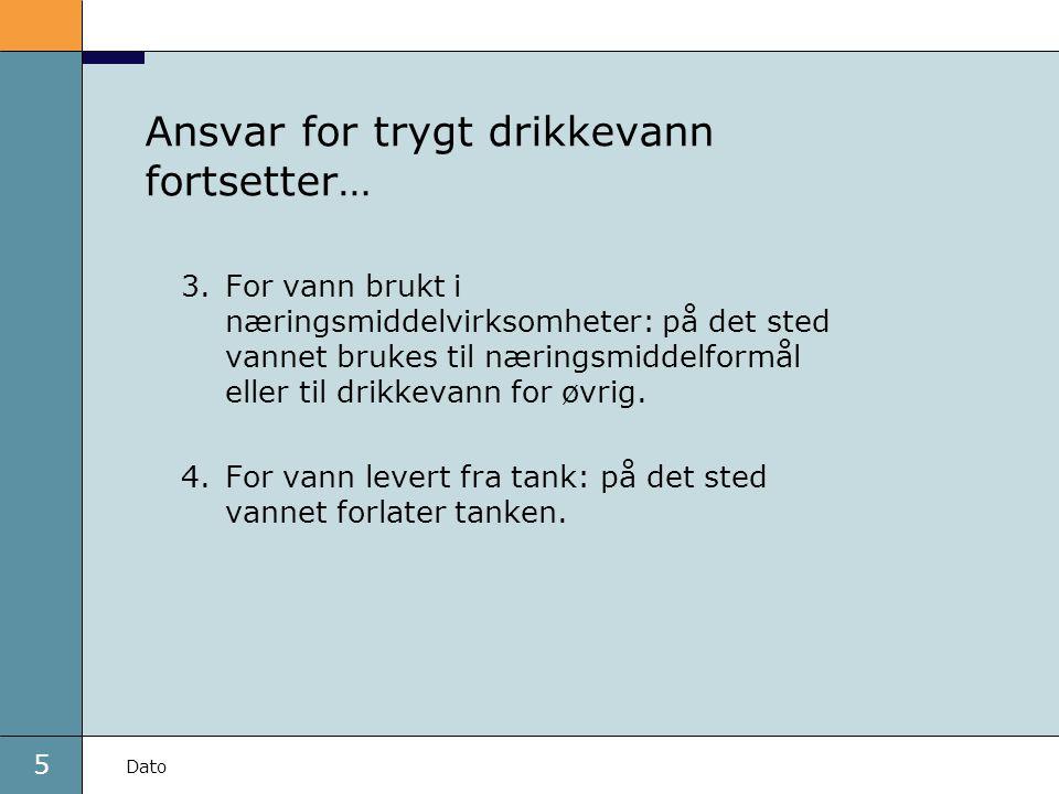 5 Dato Ansvar for trygt drikkevann fortsetter… 3.For vann brukt i næringsmiddelvirksomheter: på det sted vannet brukes til næringsmiddelformål eller t