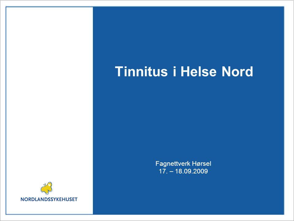 Tinnitus i Helse Nord Fagnettverk Hørsel 17. – 18.09.2009
