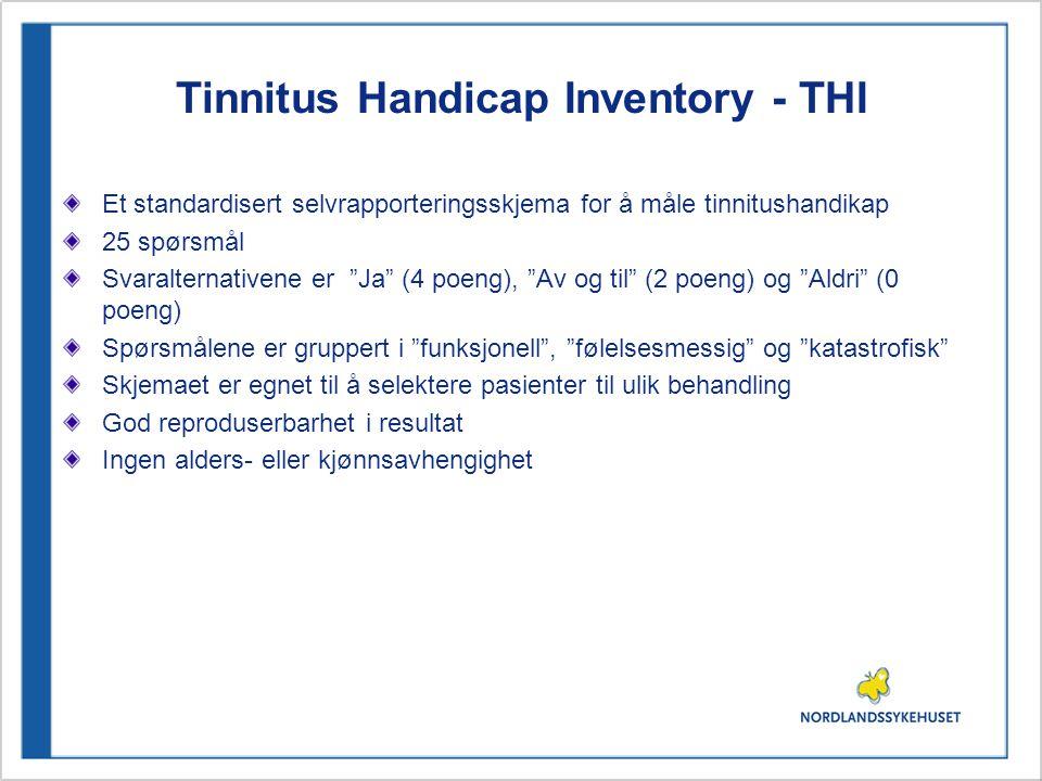 """Tinnitus Handicap Inventory - THI Et standardisert selvrapporteringsskjema for å måle tinnitushandikap 25 spørsmål Svaralternativene er """"Ja"""" (4 poeng)"""